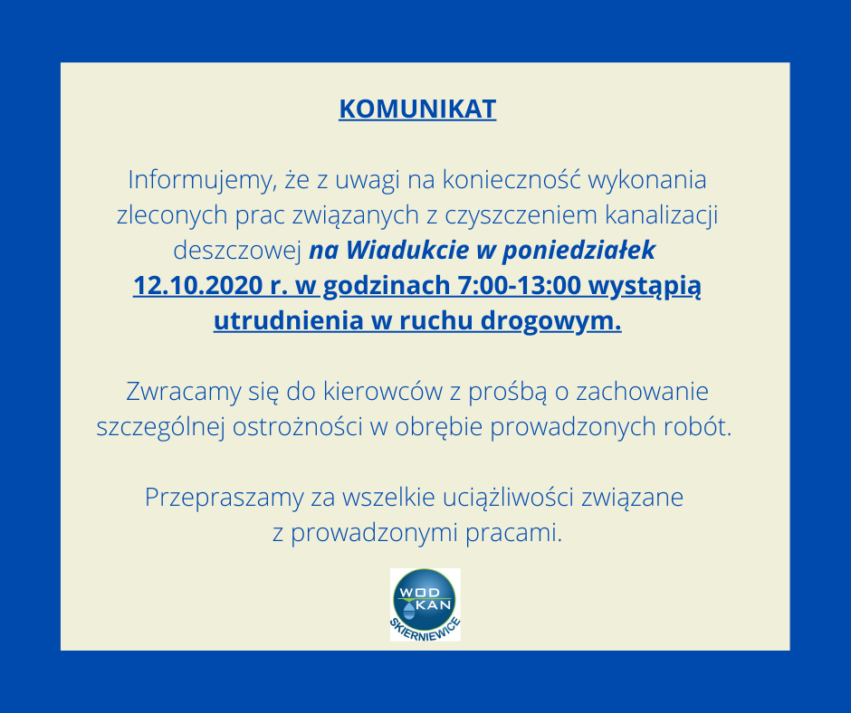 Informujemy że w dniu 12.10.2020 r w godzinach od 7.00 do 13.00 wystąpią utrudnienia w ruchu drogowym na Wiadukcie w związku z czyszczeniem kanalizacji deszczowej